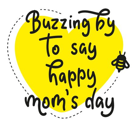 Buzzing By To Say Happy Mom's Day - Holiday children's lettering with bee. Vector stock illustration Isolated on white background - Happy mothers day calligraphy for posters, photo overlays, greeting card Ilustrace
