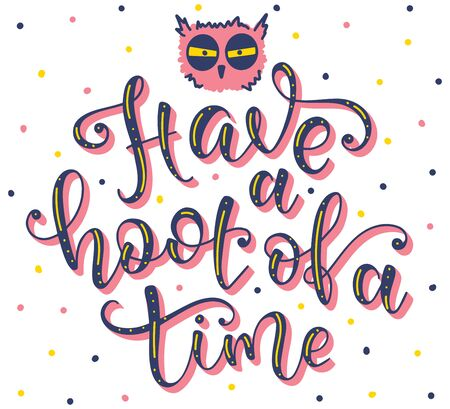 Have a hoot of a time - vector stock illustration. Colored calligraphy for events, sleepover, student, pajama, frat party