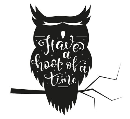 Have a hoot of a time - black owl silhouette and white hand drawn text. Inspirational quote have fun, vector stock illustration for greeting cards, posters, prints, t shirts, clothes, bags, home Иллюстрация