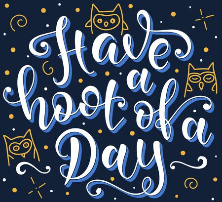 Have A Hoot Of A Day, Inspirational quote have fun, vector stock illustration. Colored calligraphy for events, sleepover, student, pajama, frat party