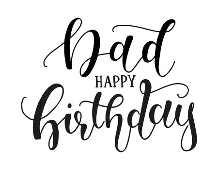 Dad Happy Birthday calligraphy vector stock illustration. Black text isolated on white background - vintage art for posters and greeting cards design Illustration