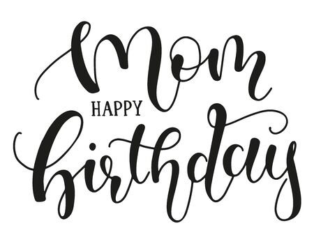 Mom Happy Birthday calligraphy vector stock illustration. Black text isolated on white background - vintage art for posters and greeting cards design.