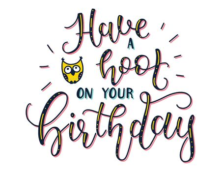 Have a hoot on your birthday - lettering from party and congratulations. Fun black text for photo overlays, greeting card or t-shirt print, poster design. Illustration