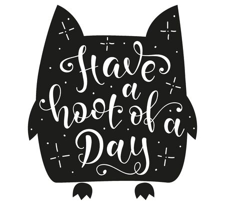 Have A Hoot Of A Day, white text on black owl silhouette for greeting cards, posters, prints, t shirts, clothes, bags, home decorations. Inspirational quote have fun, vector stock illustration.