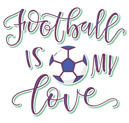 Football is my love colored lettering with ball isolated on white background, for sport events, posters, championship, competition, card, t-shirt print and social media.