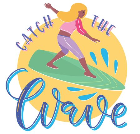 Catch the wave, cartoon girl on surfing board. Vector Illustration in flat style, summertime template with colored text and sun tanned young happy woman.