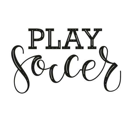 Play Soccer black calligraphy text isolated on white background. Vector stock illustration for sport events, posters, photo overlays, greeting card, t-shirt print and social media.