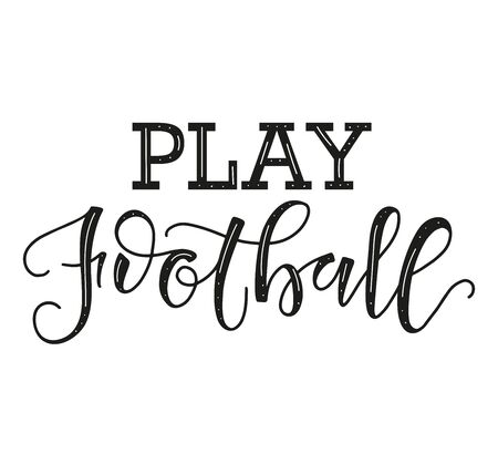 Play Football black text isolated on white background. Vector stock illustration for sport events, posters, photo overlays, greeting card, t-shirt print and social media.