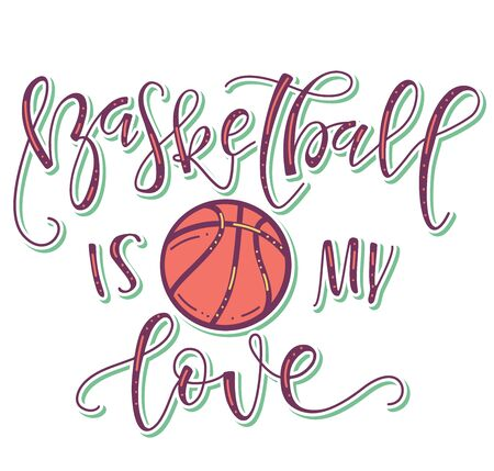 Basketball is my love colored text with ball isolated on white background, for sport events, posters, championship, competition, card, t-shirt print and social media. Illustration