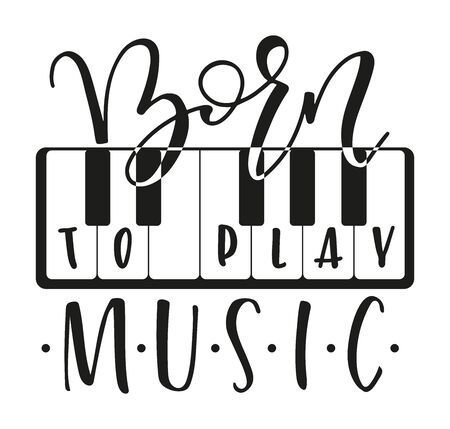 Born to play music motivation phrase, text with black and white piano keys. Vector stock illustration isolated on white background. Illustration