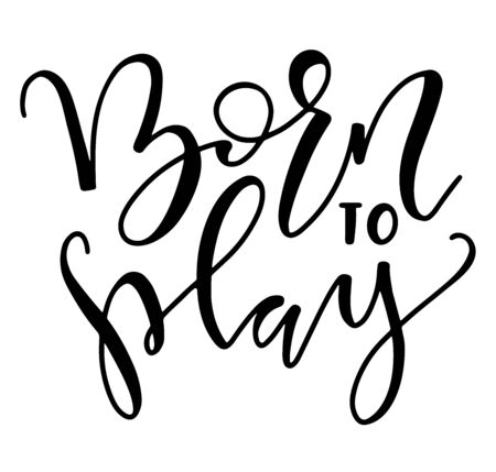 Born to play black lettering isolated on white background. Hand drawn text, vector stock illustration