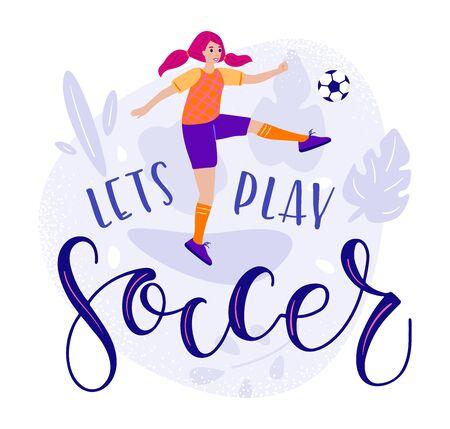 Lets play soccer - motivation text and girl kicks the ball in flat cartoon stile - vector stock illustration. Illustration