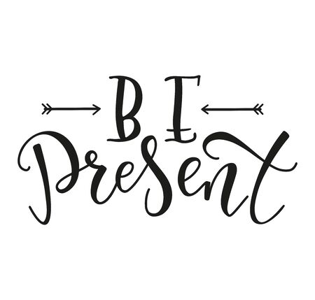 Be present - motivational calligraphy, black vector text isolated on white background. Lettering for psychology events, posters, overlays, card, t-shirt print and social media. Illustration