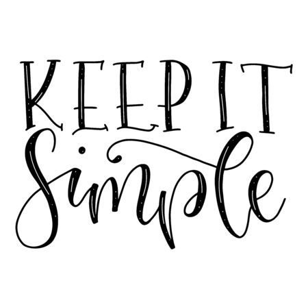 Keep it simple motivation lettering, black text isolated on white background. Calligraphy for posters, photo overlays, greeting card, t shirt print and social media. Illustration