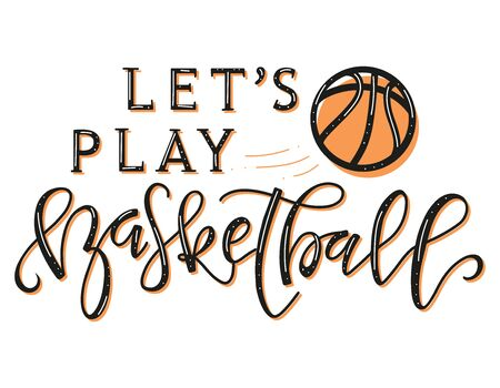 Lets Play Basketball black text with orange element isolated on white background. Vector stock illustration for sport events, posters, photo overlays, greeting card, t-shirt print and social media.