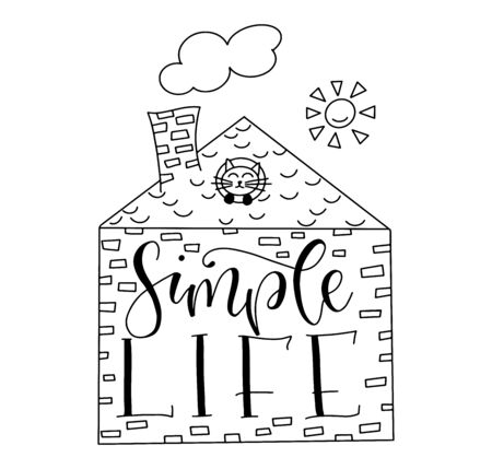 Simple life black lettering and hand drawn house, vector stock illustration isolated on white background.