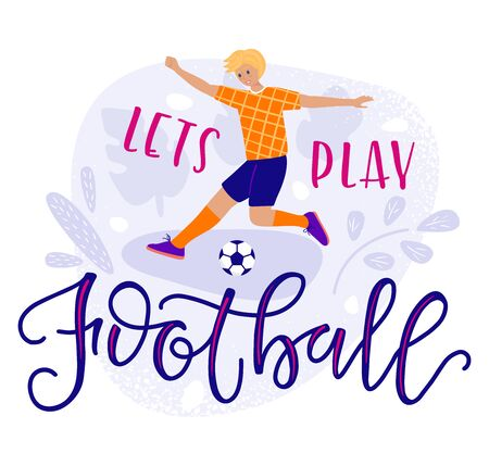 Lets play football colored text and boy play in ball, illustration in flat cartoon stile