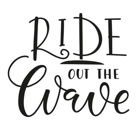 Ride out the wave black text isolated on white background - vector stock illustration. Calligraphy for posters, photo overlays, card, t-shirt print and social media.
