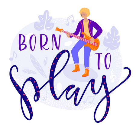Vector illustration, man playing on electric guitar and motivation text, born to play. Picture in flat cartoon stile