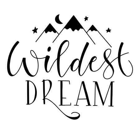 Wildest dream black text isolated on white background. Vector stock illustration with calligraphy mountain and starry sky. Illustration