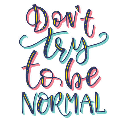 Dont try to be normal, multicolored vector stock illustration