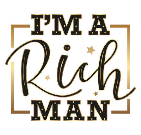 I am a rich man black and gold lettering with stars