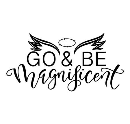 Go and be magnificent, black text with wings and halo 일러스트