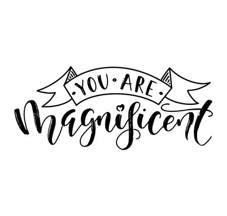 You are magnificent, black hand written calligraphy, vector stock illustration.