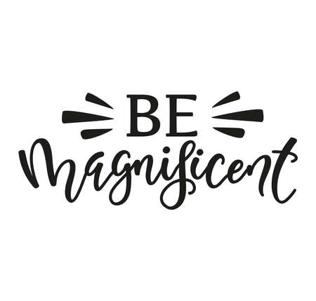 Be magnificent black hand written lettering, vector illustration. 일러스트