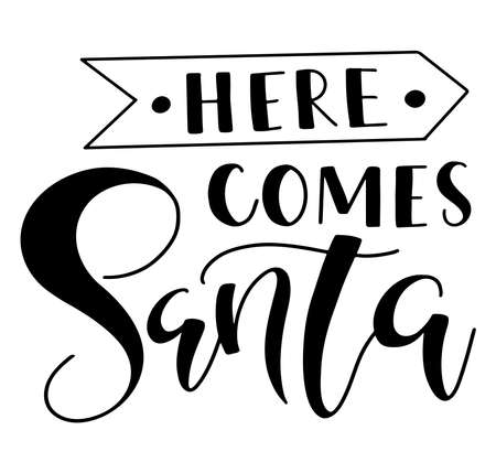 Here comes Santa, black text isolated on white background. Vector stock illustration.