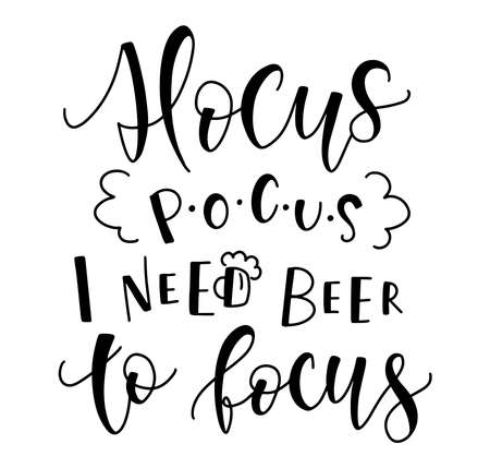 Hocus Pocus I Need Beer To Focus, black text isolated on white background. Vector illustration for posters, photo overlays, card, t shirt print and social media.