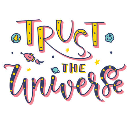 Trust the universe, confidence, enthusiasm and comfort quote. Colored vector illustration.