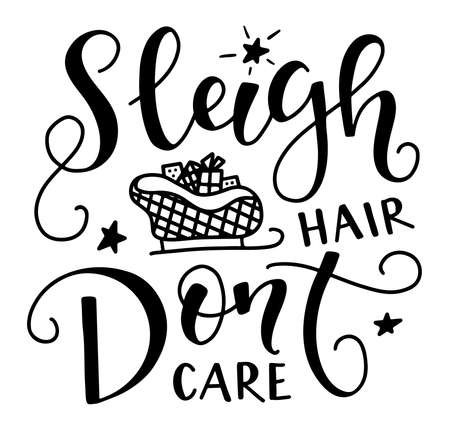 Sleigh hair dont care, black text isolated on white background, vector illustration for posters, photo overlays, card, t-shirt print and social media.
