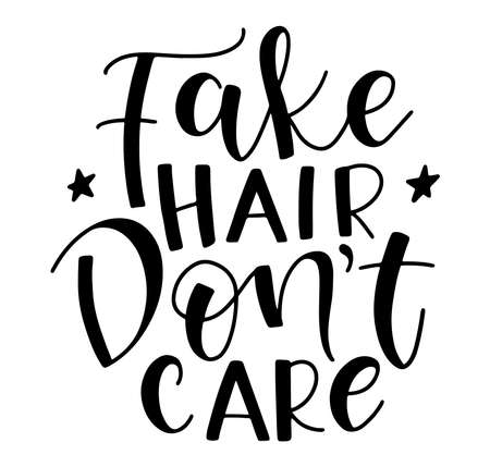 Fake hair dont care, black text isolated on white background, vector illustration with lettering.