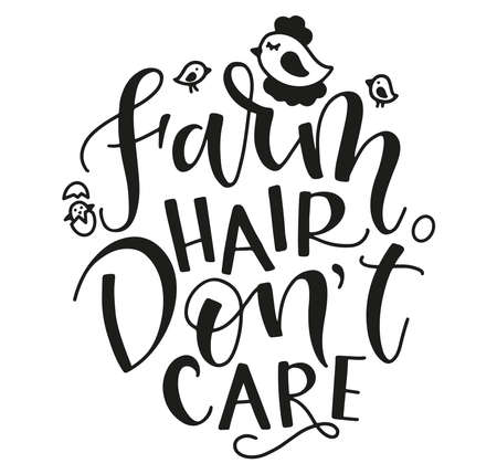 Farm hair dont care, vector illustration with text and chicken, hen and egg. Phrase about farmer life, black lettering isolated on white background.