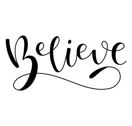 Believe, vector illustration with black text isolated on white background. Lettering for posters, photo overlays, greeting card, t-shirt print and social media.