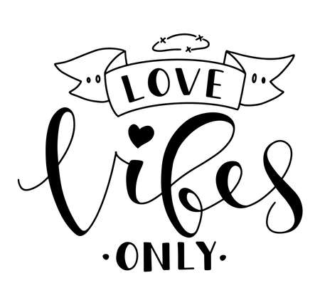 Love vibes only - black text isolated on white background. Good as poster, t shirt print, card, wallpaper, video or blog cover