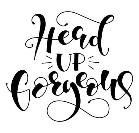 Head up gorgeous - black vector stock illustration isolated on white background. Inspiration quote for blog, social media, posters, photo overlays, greeting card, t shirt print. Stock Illustratie