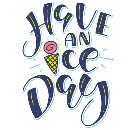 Have an ice day - colored vector illustration with lettering and doodle ice cream. Fun multicolored text for posters, photo overlays, greeting card, t shirt print and social media.