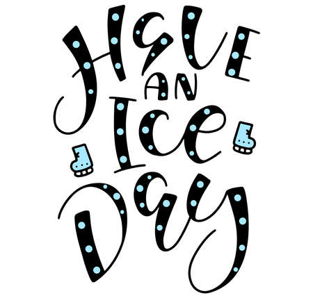 Have a ice day black handwritten lettering isolated on white background, vector illustration with text and ice skates. Sports motivation inscription. 일러스트