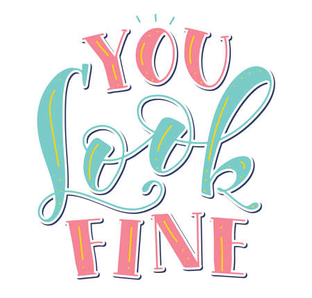 You look fine - colored lettering isolated on white background. Color Vector illustration for posters, photo overlays, greeting card, t-shirt print and social media.