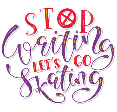 Stop waiting lets go skating - colored handwritten lettering isolated on white background, vector stock illustration