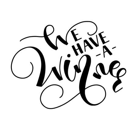 We have a winner, vector illustration with black lettering isolated on white background. Design element for posters, photo overlays, greeting card, t-shirt print and social media.