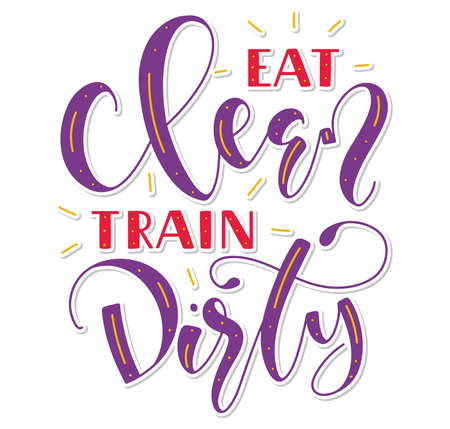 Eat clean train dirty, colored calligraphy. Vector illustration isolated on white background, multicolored lettering. Ilustracja