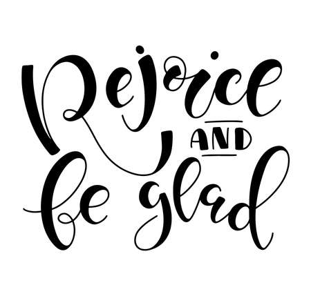 Rejoice and be glad, hand drawn black lettering isolated on white background, vector illustration with Christmas, Xmas or Easter calligraphy.