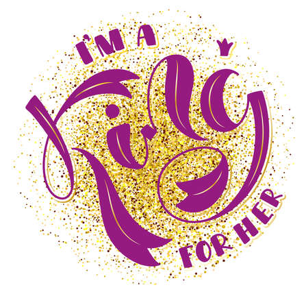 I am a King for her - vector illustration with pink lettering and gold glitters element. Calligraphy for posters, photo overlays, greeting card, t shirt print and social media. Illustration