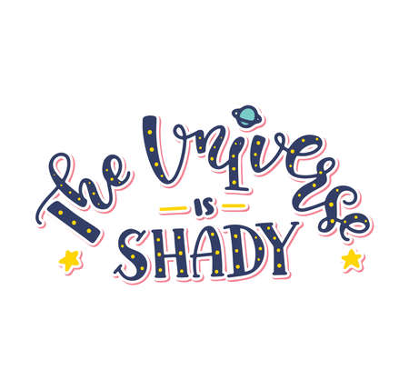The universe is shady - colored lettering with doodle planet and stars, multicolored vector illustration isolated on white background.