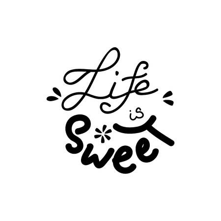 love life: Hand writing quote Life is sweet. Positive printable sign. Creative trendy art poster about summer and love. Life is sweet lettering. Vector illustration. Illustration