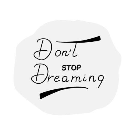 don't: Dont Stop Dreaming motivational background.  quote Dont Stop Dreaming. Unique typography poster or apparel design. Motivational t-shirt design. illustration