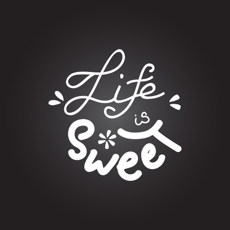 Hand writing quote Life is sweet. Positive printable sign. Creative trendy art poster for t-shit, cards etc. Life is sweet lettering. Vector illustration.